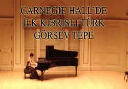 Görsev Tepe, Carnegie Hall'da konser veren ilk Kıbrıslı Türk olacak